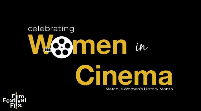 Film Festival Flix presents Women in Cinema